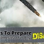 6 WAYS TO PREPARE YOUR HOMESTEAD FOR ANY DISASTER